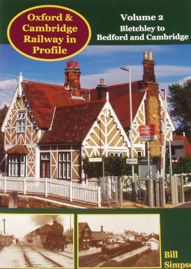 Oxford & Cambridge Railway in Profile - Volume 2: Bletchley to Bedford and Cambridge, by Bill Simpson